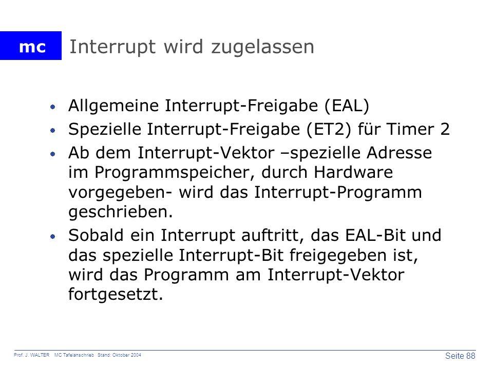 mc Seite 88 Prof. J. WALTER MC Tafelanschrieb Stand: Oktober 2004 Interrupt wird zugelassen Allgemeine Interrupt-Freigabe (EAL) Spezielle Interrupt-Fr