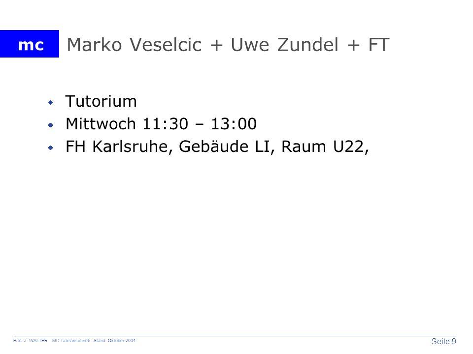 mc Seite 9 Prof. J. WALTER MC Tafelanschrieb Stand: Oktober 2004 Marko Veselcic + Uwe Zundel + FT Tutorium Mittwoch 11:30 – 13:00 FH Karlsruhe, Gebäud