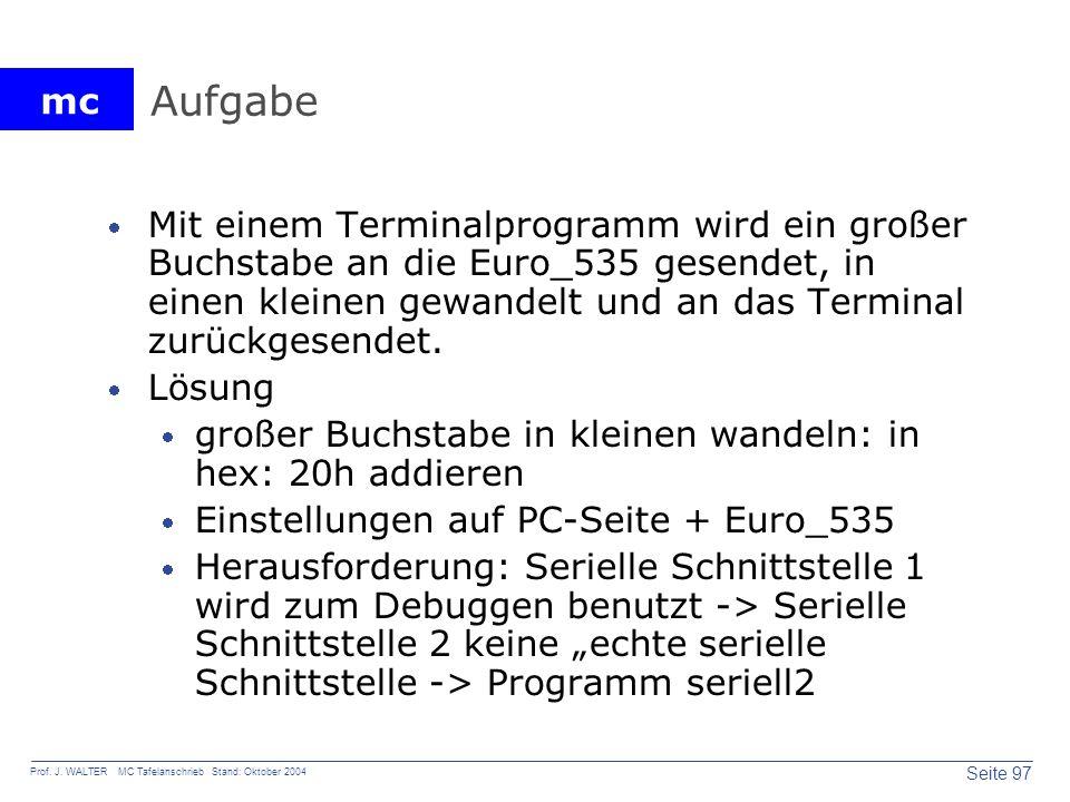 mc Seite 97 Prof. J. WALTER MC Tafelanschrieb Stand: Oktober 2004 Aufgabe Mit einem Terminalprogramm wird ein großer Buchstabe an die Euro_535 gesende