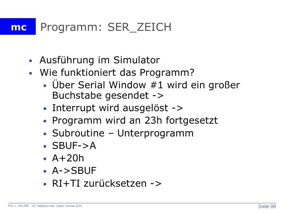 mc Seite 99 Prof. J. WALTER MC Tafelanschrieb Stand: Oktober 2004 Programm: SER_ZEICH Ausführung im Simulator Wie funktioniert das Programm? Über Seri
