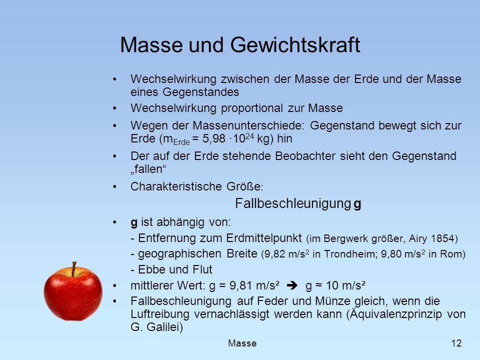 Masse und Gewichtskraft Wechselwirkung zwischen der Masse der Erde und der Masse eines Gegenstandes Wechselwirkung proportional zur Masse Wegen der Ma
