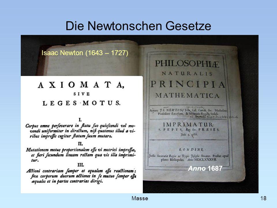 Die Newtonschen Gesetze 18 Masse Anno 1687 Isaac Newton (1643 – 1727)