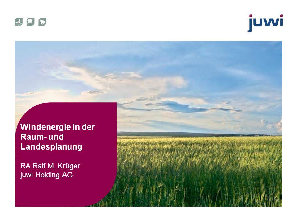Windenergie in der Raum- und Landesplanung RA Ralf M. Krüger juwi Holding AG Kassel, 02.April 2012