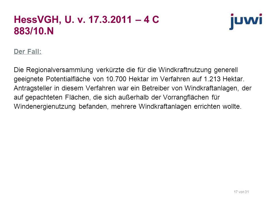 17 von 31 HessVGH, U. v. 17.3.2011 – 4 C 883/10.N Der Fall: Die Regionalversammlung verkürzte die für die Windkraftnutzung generell geeignete Potentia