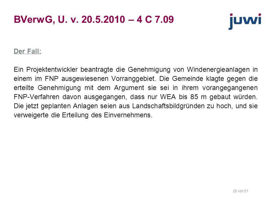 20 von 31 BVerwG, U. v. 20.5.2010 – 4 C 7.09 Der Fall: Ein Projektentwickler beantragte die Genehmigung von Windenergieanlagen in einem im FNP ausgewi