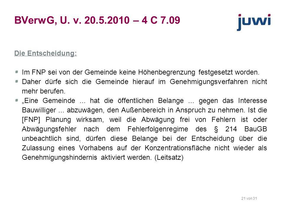 21 von 31 BVerwG, U. v. 20.5.2010 – 4 C 7.09 Die Entscheidung: Im FNP sei von der Gemeinde keine Höhenbegrenzung festgesetzt worden. Daher dürfe sich