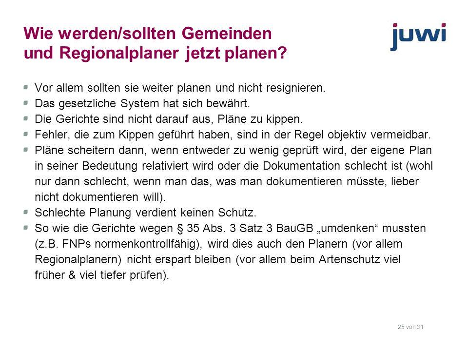 25 von 31 Wie werden/sollten Gemeinden und Regionalplaner jetzt planen? Vor allem sollten sie weiter planen und nicht resignieren. Das gesetzliche Sys