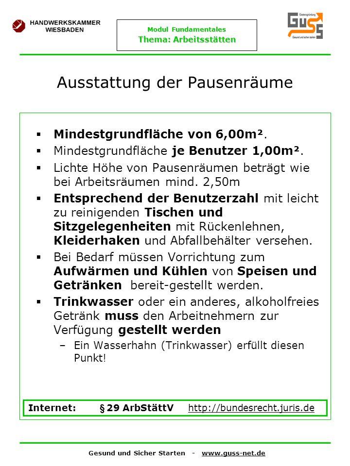 Gesund und Sicher Starten - www.guss-net.de Modul Fundamentales Thema: Arbeitsstätten Ausstattung der Pausenräume Mindestgrundfläche von 6,00m². Minde