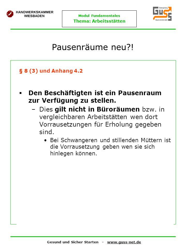 Gesund und Sicher Starten - www.guss-net.de Modul Fundamentales Thema: Arbeitsstätten Pausenräume neu?! § 8 (3) und Anhang 4.2 Den Beschäftigten ist e