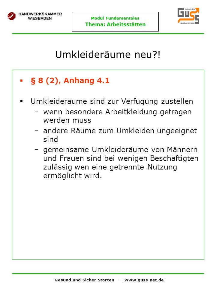 Gesund und Sicher Starten - www.guss-net.de Modul Fundamentales Thema: Arbeitsstätten Umkleideräume neu?! § 8 (2), Anhang 4.1 Umkleideräume sind zur V