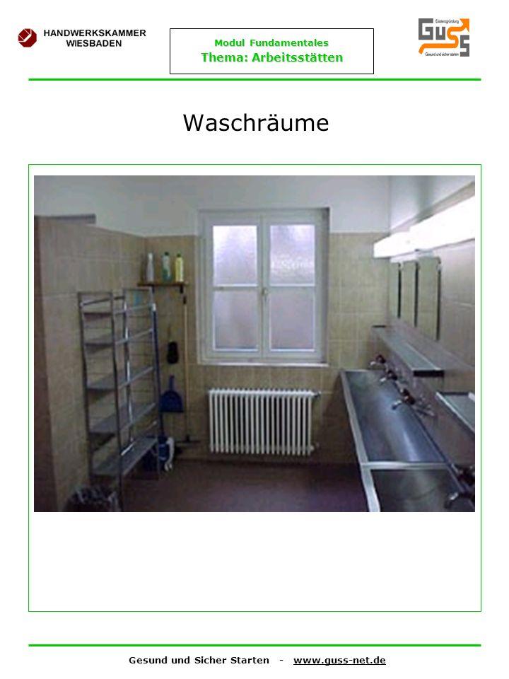 Gesund und Sicher Starten - www.guss-net.de Modul Fundamentales Thema: Arbeitsstätten Waschräume