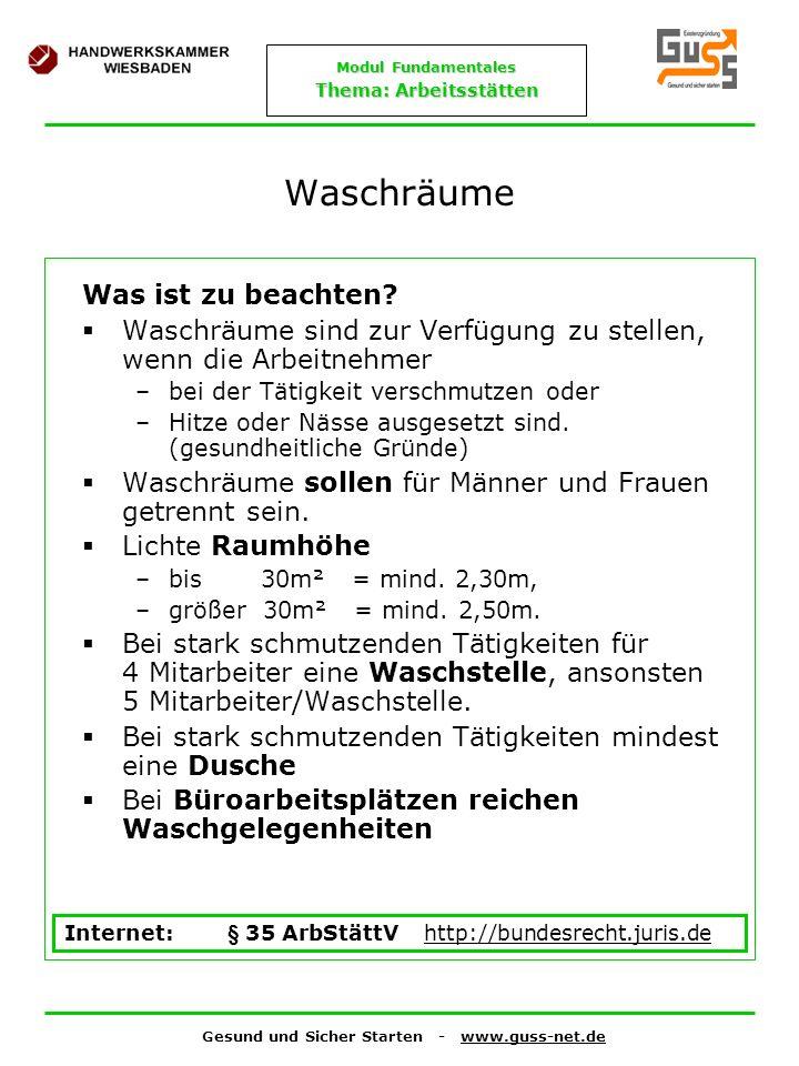 Gesund und Sicher Starten - www.guss-net.de Modul Fundamentales Thema: Arbeitsstätten Waschräume Was ist zu beachten? Waschräume sind zur Verfügung zu