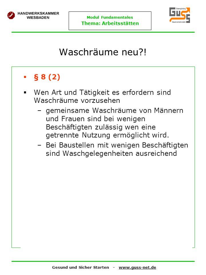 Gesund und Sicher Starten - www.guss-net.de Modul Fundamentales Thema: Arbeitsstätten Waschräume neu?! § 8 (2) Wen Art und Tätigkeit es erfordern sind