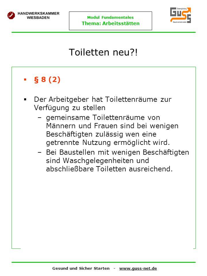 Gesund und Sicher Starten - www.guss-net.de Modul Fundamentales Thema: Arbeitsstätten Toiletten neu?! § 8 (2) Der Arbeitgeber hat Toilettenräume zur V