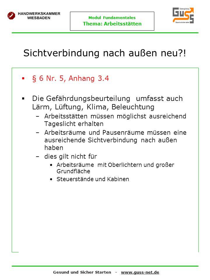Gesund und Sicher Starten - www.guss-net.de Modul Fundamentales Thema: Arbeitsstätten Sichtverbindung nach außen neu?! § 6 Nr. 5, Anhang 3.4 Die Gefäh