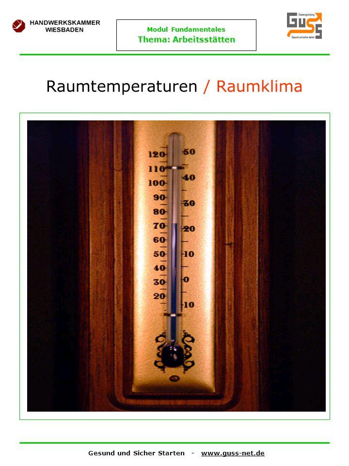 Gesund und Sicher Starten - www.guss-net.de Modul Fundamentales Thema: Arbeitsstätten Raumtemperaturen / Raumklima