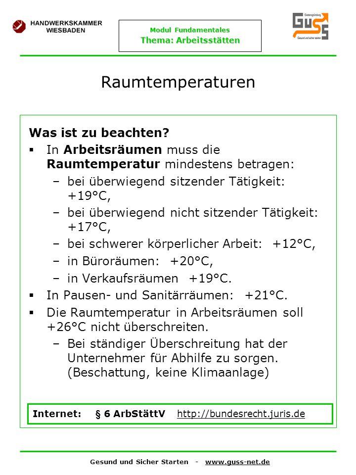 Gesund und Sicher Starten - www.guss-net.de Modul Fundamentales Thema: Arbeitsstätten Raumtemperaturen Was ist zu beachten? In Arbeitsräumen muss die
