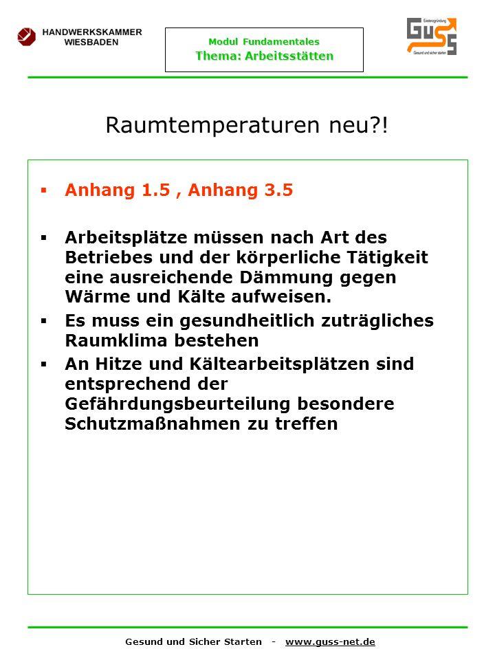 Gesund und Sicher Starten - www.guss-net.de Modul Fundamentales Thema: Arbeitsstätten Raumtemperaturen neu?! Anhang 1.5, Anhang 3.5 Arbeitsplätze müss
