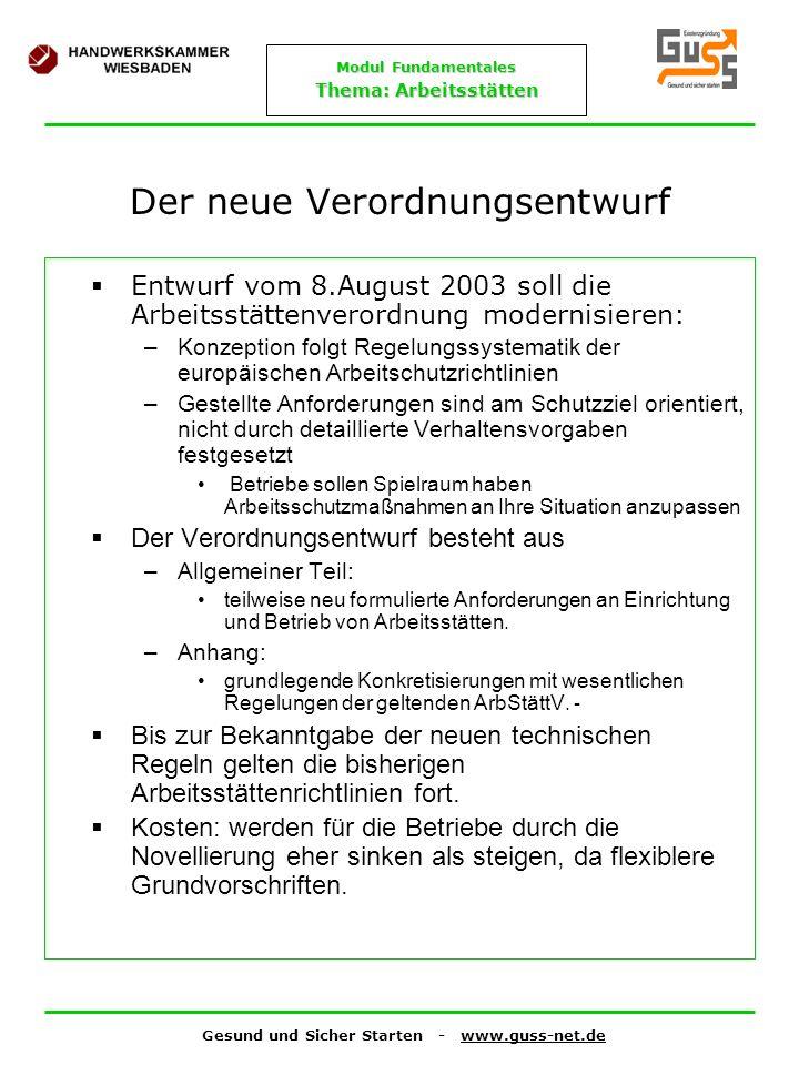 Gesund und Sicher Starten - www.guss-net.de Modul Fundamentales Thema: Arbeitsstätten Der neue Verordnungsentwurf Entwurf vom 8.August 2003 soll die A