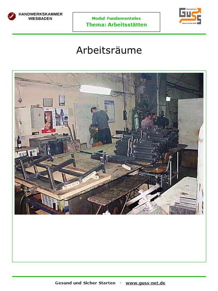 Gesund und Sicher Starten - www.guss-net.de Modul Fundamentales Thema: Arbeitsstätten Arbeitsräume