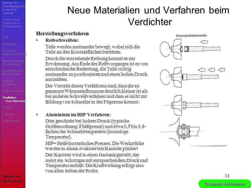 11 Neue Materialien und Verfahren beim VerdichterHerstellungsverfahren Reibschweißen: Teile werden zueinander bewegt, wobei sich die Teile an den Kont