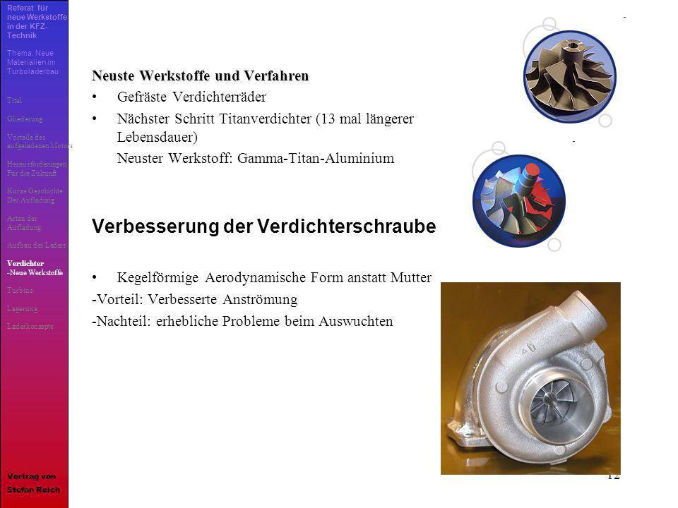 12 Neuste Werkstoffe und Verfahren Gefräste Verdichterräder Nächster Schritt Titanverdichter (13 mal längerer Lebensdauer) Neuster Werkstoff: Gamma-Ti
