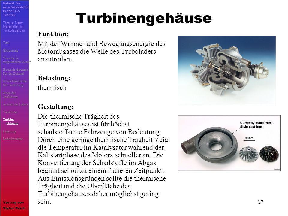 17 Turbinengehäuse Funktion: Mit der Wärme- und Bewegungsenergie des Motorabgases die Welle des Turboladers anzutreiben. Belastung: thermisch Gestaltu