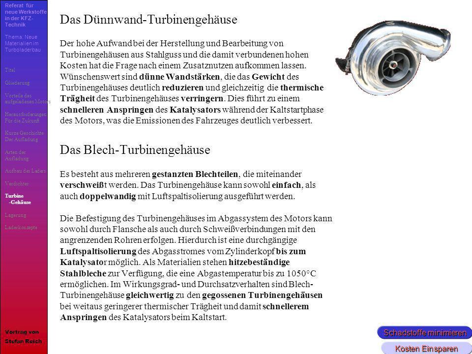 18 Das Dünnwand-Turbinengehäuse Der hohe Aufwand bei der Herstellung und Bearbeitung von Turbinengehäusen aus Stahlguss und die damit verbundenen hohe