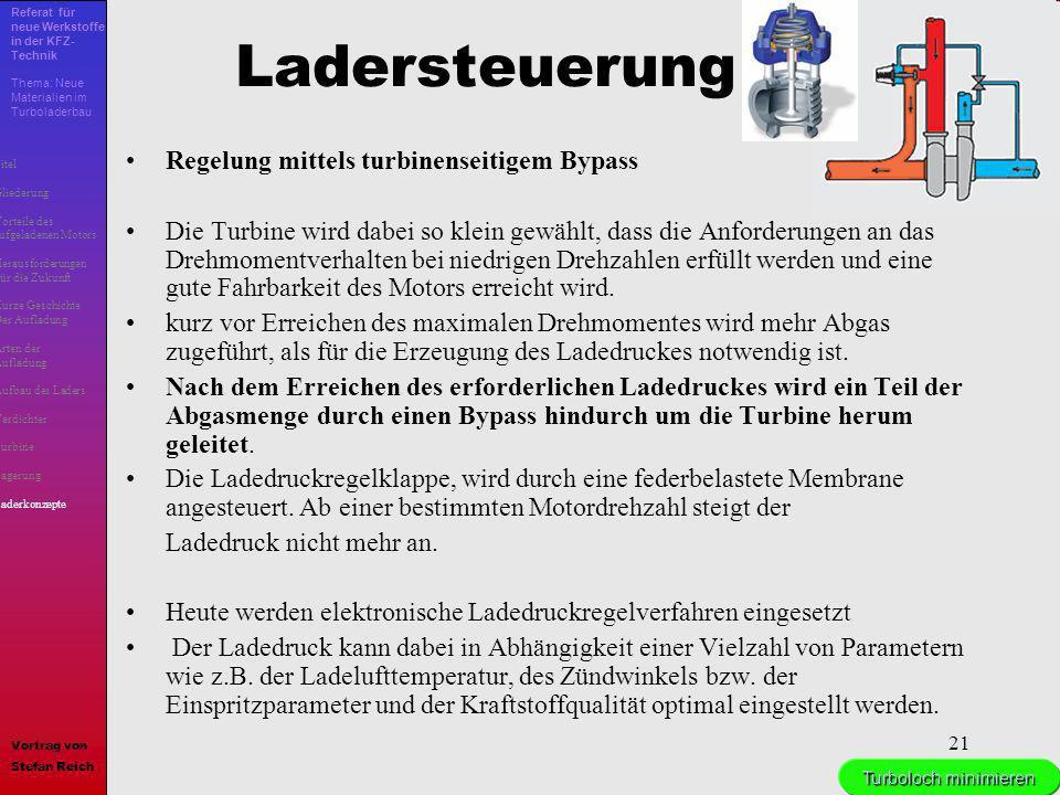 21 Ladersteuerung Regelung mittels turbinenseitigem Bypass Die Turbine wird dabei so klein gewählt, dass die Anforderungen an das Drehmomentverhalten