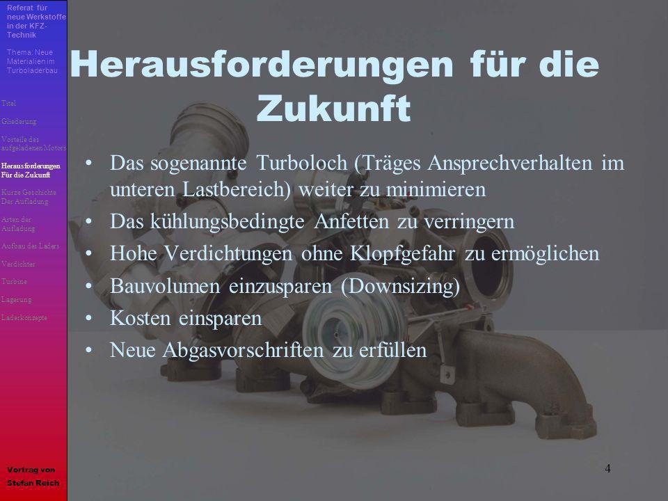 4 Herausforderungen für die Zukunft Das sogenannte Turboloch (Träges Ansprechverhalten im unteren Lastbereich) weiter zu minimieren Das kühlungsbeding
