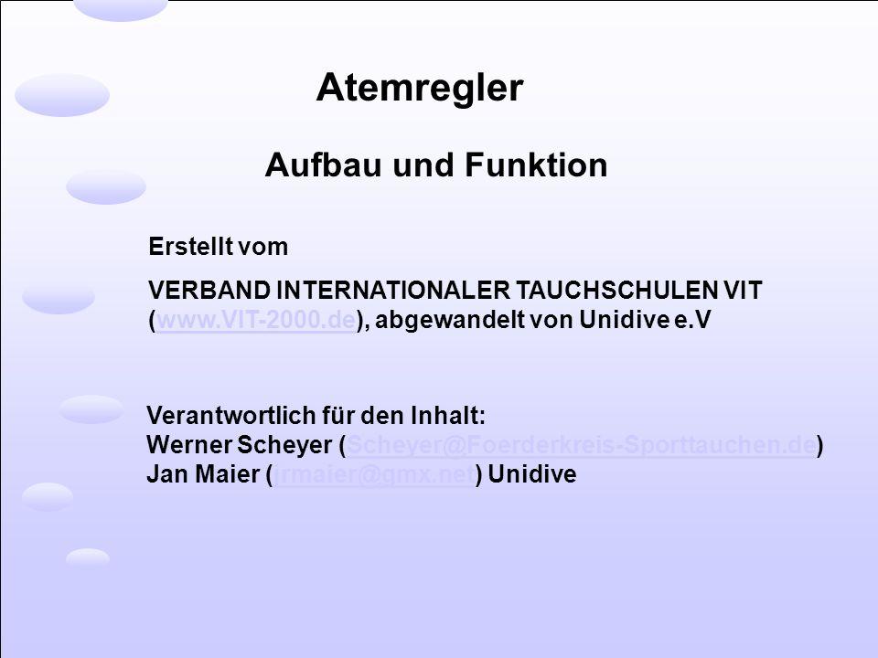 Aufbau und Funktion Atemregler Erstellt vom VERBAND INTERNATIONALER TAUCHSCHULEN VIT (www.VIT-2000.de), abgewandelt von Unidive e.Vwww.VIT-2000.de Ver