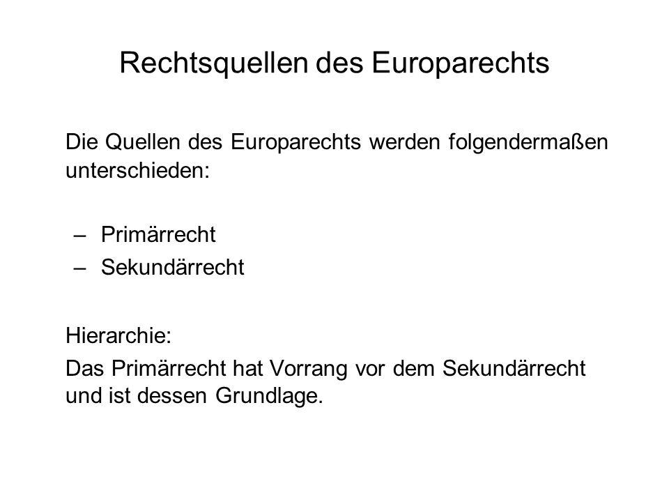 Primärrecht der Europäischen Union 1)Gründungsverträge (EUV, EGV, EAGV); auch die Protokolle gelten als Bestandteile der Verträge 2)Allgemeine Rechtsgrundsätze werden vom EuGH als ungeschriebene Teile des Unionsrechts entdeckt ; der EuGH orientiert sich dabei an den Rechtsordnungen der Mitgliedstaaten, berücksichtigt aber auch die Besonderheiten des Unionsrechts insbes.