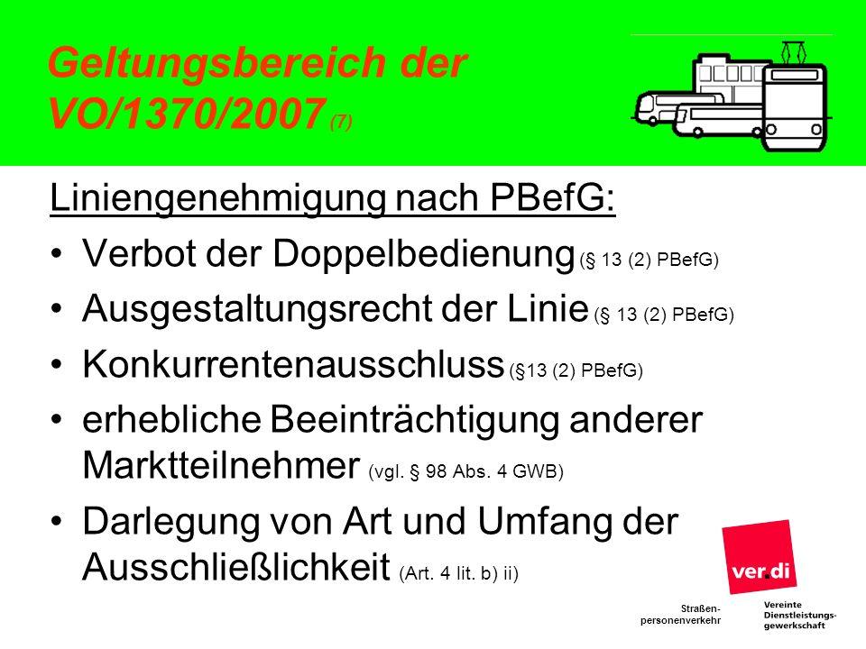 Straßen- personenverkehr Geltungsbereich der VO/1370/2007 (7) Liniengenehmigung nach PBefG: Verbot der Doppelbedienung (§ 13 (2) PBefG) Ausgestaltungs