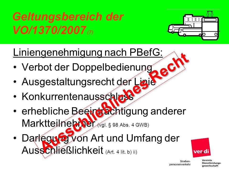 Straßen- personenverkehr Geltungsbereich der VO/1370/2007 (7) Liniengenehmigung nach PBefG: Verbot der Doppelbedienung Ausgestaltungsrecht der Linie K