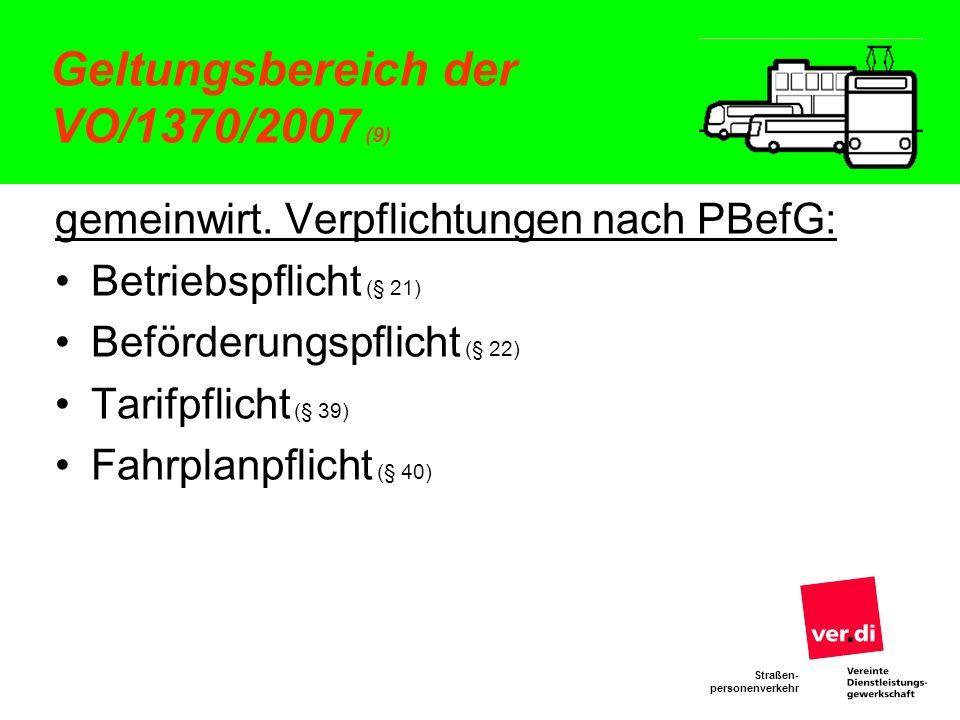 Straßen- personenverkehr Geltungsbereich der VO/1370/2007 (9) gemeinwirt. Verpflichtungen nach PBefG: Betriebspflicht (§ 21) Beförderungspflicht (§ 22