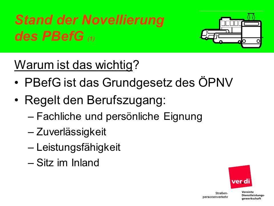 Straßen- personenverkehr Stand der Novellierung des PBefG (1) Warum ist das wichtig? PBefG ist das Grundgesetz des ÖPNV Regelt den Berufszugang: –Fach