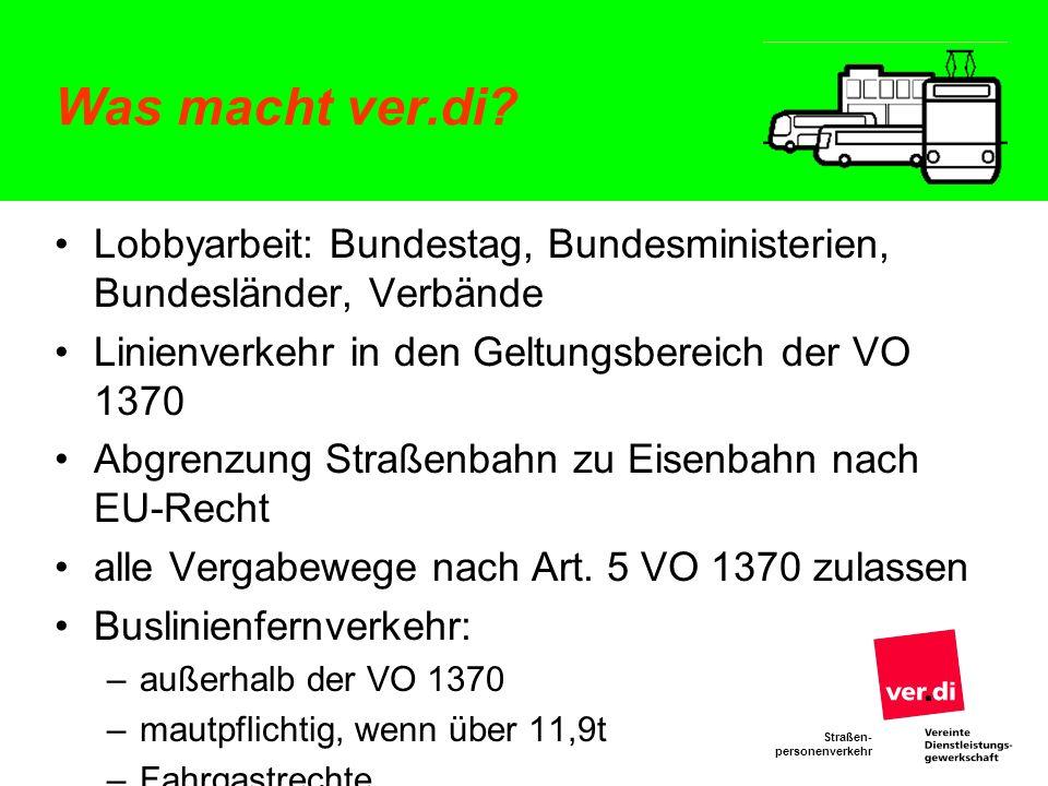 Straßen- personenverkehr Was macht ver.di? Lobbyarbeit: Bundestag, Bundesministerien, Bundesländer, Verbände Linienverkehr in den Geltungsbereich der
