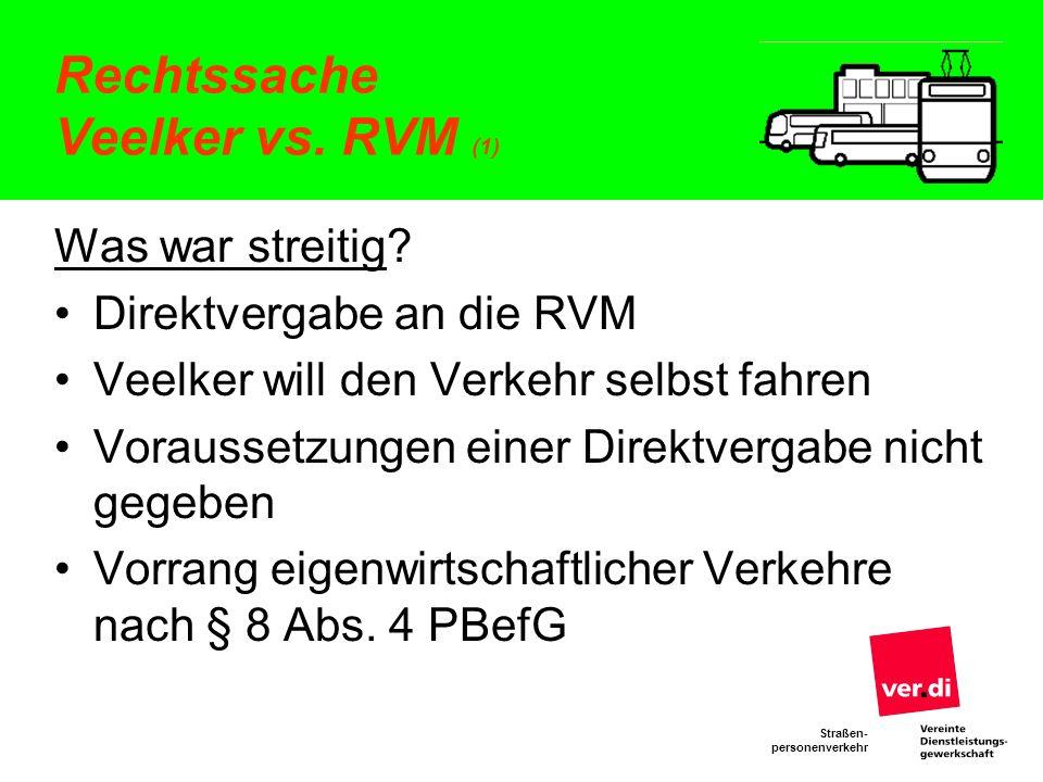 Straßen- personenverkehr Rechtssache Veelker vs. RVM (1) Was war streitig? Direktvergabe an die RVM Veelker will den Verkehr selbst fahren Voraussetzu