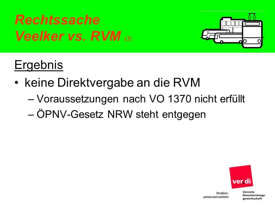 Straßen- personenverkehr Rechtssache Veelker vs. RVM (3) Ergebnis keine Direktvergabe an die RVM –Voraussetzungen nach VO 1370 nicht erfüllt –ÖPNV-Ges