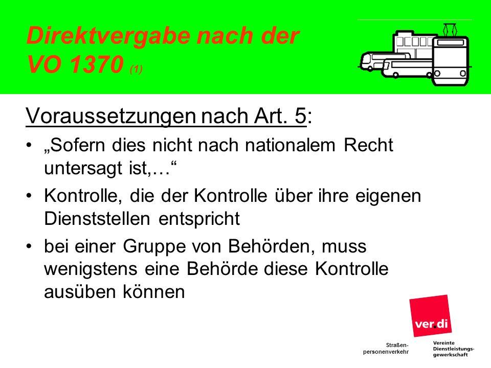 Straßen- personenverkehr Direktvergabe nach der VO 1370 (1) Voraussetzungen nach Art. 5: Sofern dies nicht nach nationalem Recht untersagt ist,… Kontr
