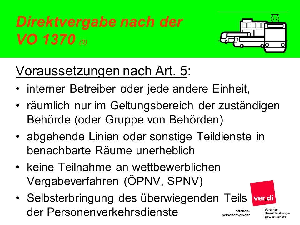 Straßen- personenverkehr Direktvergabe nach der VO 1370 (3) Voraussetzungen nach Art. 5: interner Betreiber oder jede andere Einheit, räumlich nur im