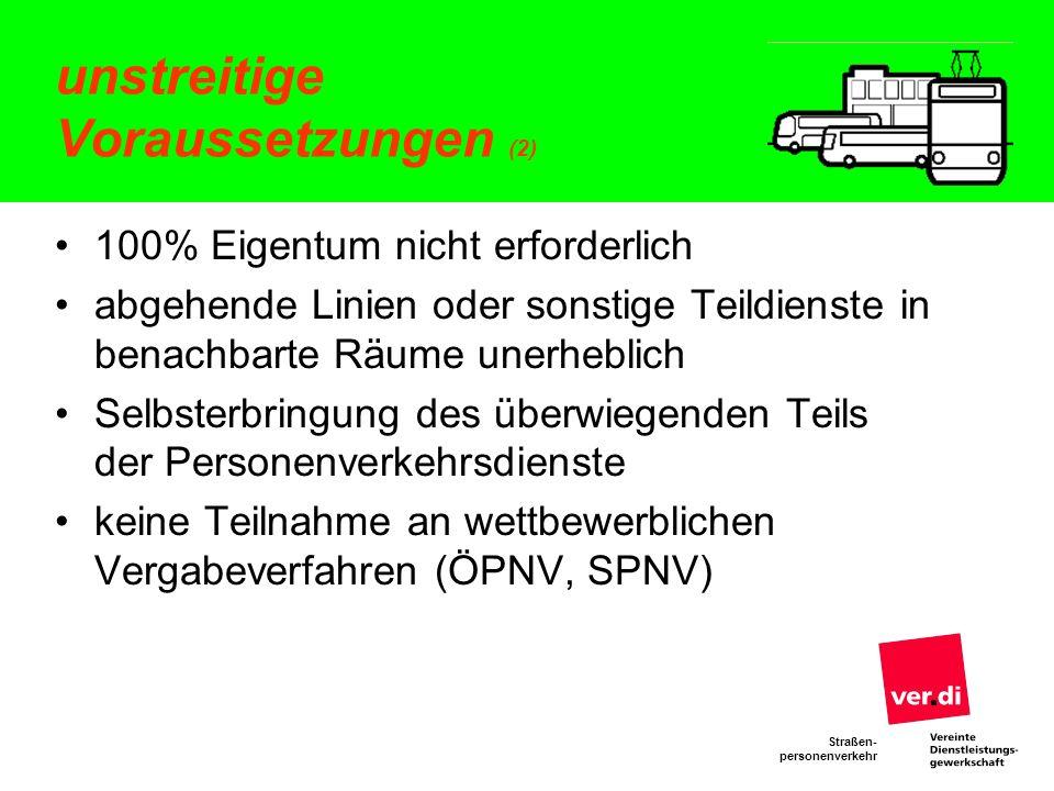 Straßen- personenverkehr unstreitige Voraussetzungen (2) 100% Eigentum nicht erforderlich abgehende Linien oder sonstige Teildienste in benachbarte Rä