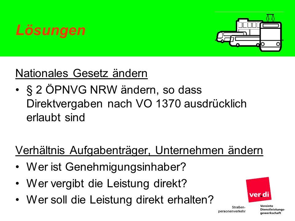 Straßen- personenverkehr Lösungen Nationales Gesetz ändern § 2 ÖPNVG NRW ändern, so dass Direktvergaben nach VO 1370 ausdrücklich erlaubt sind Verhält