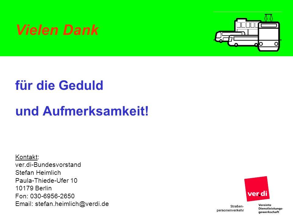 Straßen- personenverkehr Vielen Dank für die Geduld und Aufmerksamkeit! Kontakt: ver.di-Bundesvorstand Stefan Heimlich Paula-Thiede-Ufer 10 10179 Berl