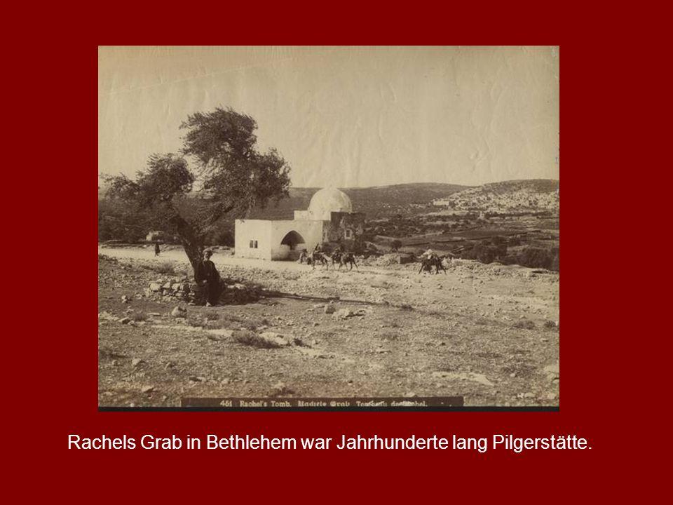 Rachels Grab in Bethlehem war Jahrhunderte lang Pilgerstätte.