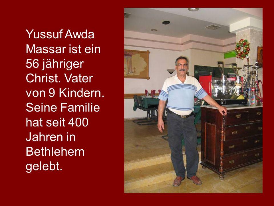 Yussuf Awda Massar ist ein 56 jähriger Christ. Vater von 9 Kindern. Seine Familie hat seit 400 Jahren in Bethlehem gelebt.