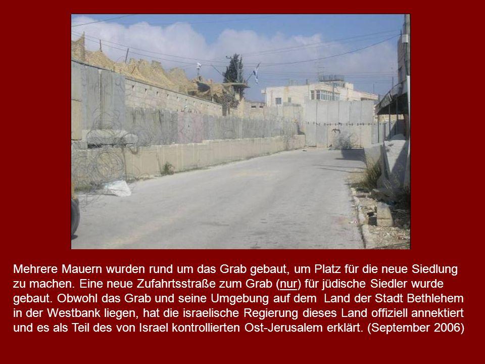 Mehrere Mauern wurden rund um das Grab gebaut, um Platz für die neue Siedlung zu machen. Eine neue Zufahrtsstraße zum Grab (nur) für jüdische Siedler