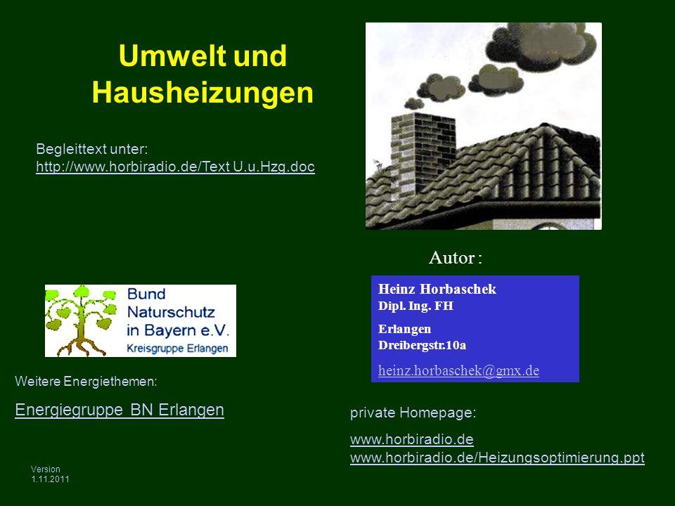 Umwelt und Hausheizungen Heinz Horbaschek Dipl. Ing. FH Erlangen Dreibergstr.10a heinz.horbaschek@gmx.de Autor : private Homepage: www.horbiradio.de w