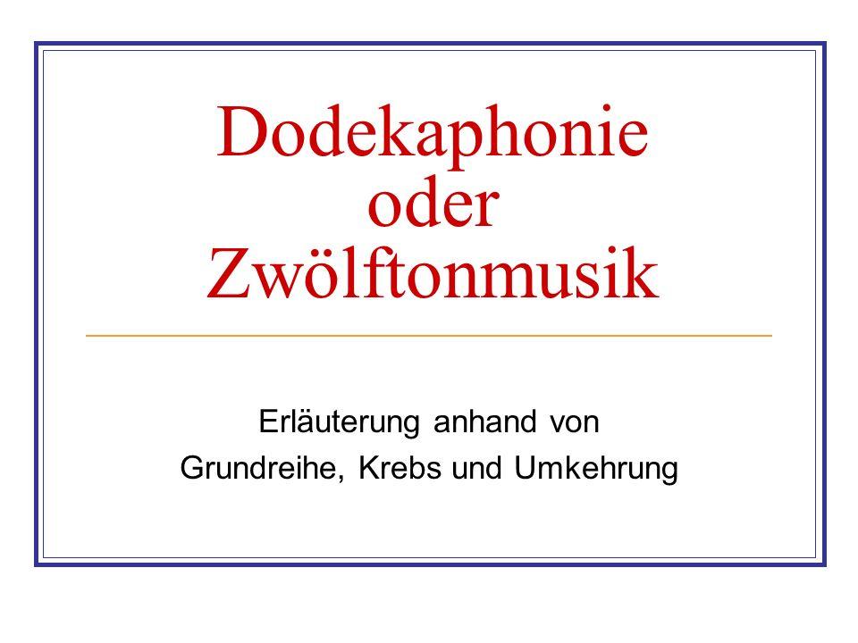 Dodekaphonie oder Zwölftonmusik Erläuterung anhand von Grundreihe, Krebs und Umkehrung