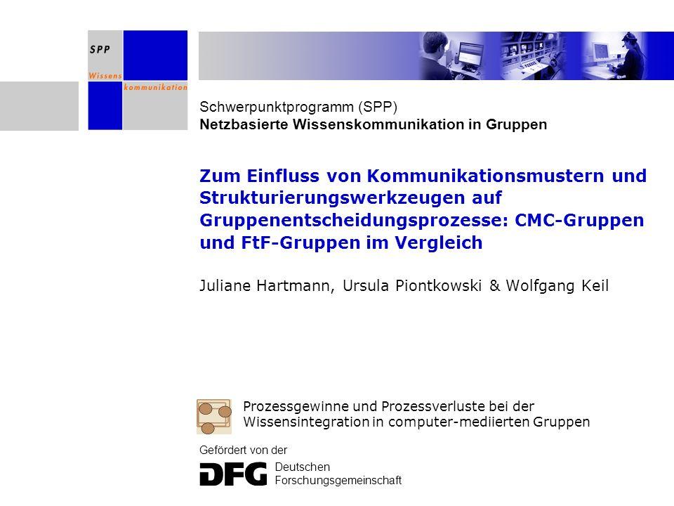 Schwerpunktprogramm (SPP) Netzbasierte Wissenskommunikation in Gruppen Gefördert von der Deutschen Forschungsgemeinschaft Zum Einfluss von Kommunikati